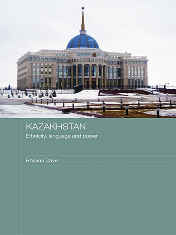 Kazakhstan - Ethnicity, Language and Power ebook by Bhavna Dave