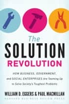 The Solution Revolution ebook by William D. Eggers,Paul Macmillan