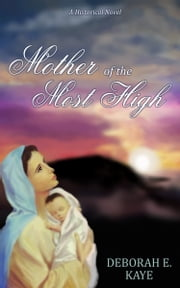 Mother of the Most High - A Historical Novel ebook by Deborah E. Kaye