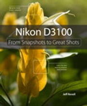 Nikon D3100: From Snapshots to Great Shots - From Snapshots to Great Shots ebook by Jeff Revell