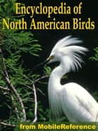 The Illustrated Encyclopedia Of North American Birds: An Essential Guide To Common Birds Of North America (Mobi Reference) e-kirjat by MobileReference