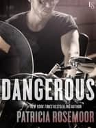 Dangerous - A Novel ebook by Patricia Rosemoor