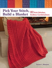 Pick Your Stitch, Build a Blanket - 80 Knit Stitches, Endless Combinations ebook by Doreen L. Marquart
