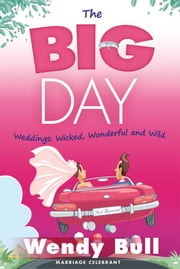The Big Day - Weddings: Wicked, Wonderful and Wild ebook by Wendy Bull