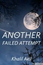 Another Failed Attempt ebook by Khalil Akil