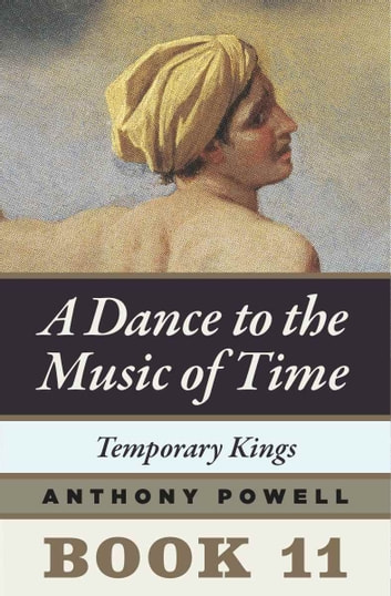 Temporary Kings - Book 11 of A Dance to the Music of Time ebook by Anthony Powell