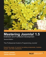 Mastering Joomla! 1.5 Extension and Framework Development Second Edition ebook by Chuck Lanham, James Kennard