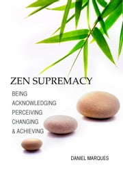 Zen Supremacy: Being, Acknowledging, Perceiving, Changing and Achieving ebook by Kobo.Web.Store.Products.Fields.ContributorFieldViewModel