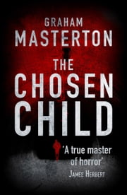The Chosen Child - compulsive horror from a true master ebook by Graham Masterton