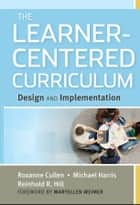 The Learner-Centered Curriculum - Design and Implementation ebook by Roxanne Cullen, Michael Harris, Reinhold R. Hill,...