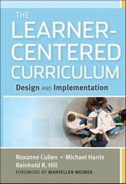 The Learner-Centered Curriculum - Design and Implementation ebook by Roxanne Cullen,Michael Harris,Reinhold R. Hill