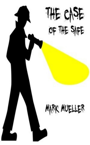 The Case Of The Safe ebook by Mark Mueller