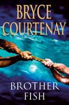Brother Fish ebook by Bryce Courtenay