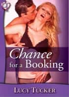 Chance 03 - Chance for a Booking ebook by Lucy Tucker