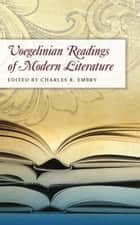 Voegelinian Readings of Modern Literature ebook by Charles R. Embry