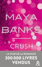 Crush - Danger et interdit... la romance sexy incontournable de 2017 ! ebook by Maya Banks