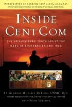 Inside CentCom - The Unvarnished Truth About The Wars In Afghanistan And Iraq ebook by Michael DeLong, Noah Lukeman, Tony Zinni