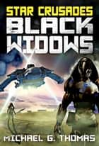 Star Crusades: Black Widows - The Complete Series ebook by Michael G. Thomas