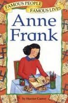 Famous People, Famous Lives: Anne Frank - Famous People, Famous Lives ebook by Harriet Castor