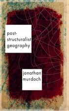 Post-structuralist Geography - A Guide to Relational Space ebook by Jon Murdoch