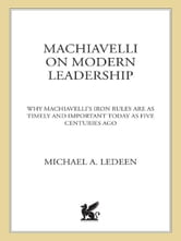 Machiavelli on Modern Leadership - Why Machiavelli's Iron Rules Are As Timely And Important Today As Five Centuries Ago ebook by Michael A. Ledeen