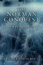 The Norman Conquest - A New Introduction ebook by Richard Huscroft