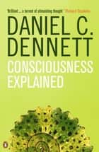 Consciousness Explained ebook by Daniel C. Dennett