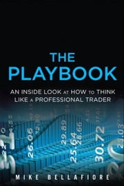 The PlayBook: An Inside Look at How to Think Like a Professional Trader ebook by Bellafiore, Mike