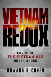 Vietnam Redux - For Some The Vietnam War Never Ended ebook by Howard B. Cohen