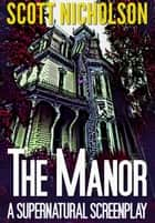 The Manor: A Supernatural Screenplay ebook by