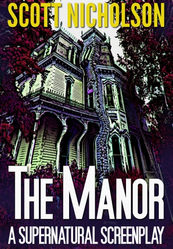 The Manor: A Supernatural Screenplay ebook by Scott Nicholson