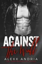 Against The Wall (Bad Boy Romance) ebook by Alexx Andria