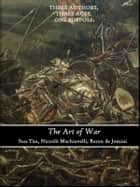 The art of war collection - Three authors, three ages, one purpose: ebook by Sun Tzu, Niccolo Macchiaveli, Antoine-Henri Jomini