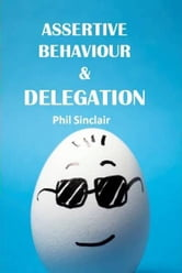 Assertive Behaviour & Delegation ebook by Philip Sinclair