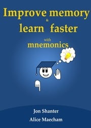 Improve memory and learn faster - with mnemonics ebook by Jon Shanter,Alice Maecham