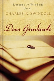 Dear Graduate - Letters of Wisdom ebook by Charles R. Swindoll