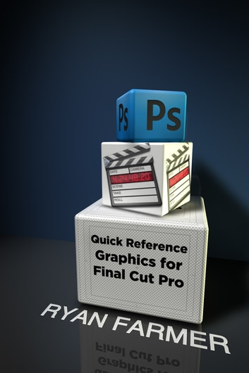 Quick Reference: Graphics for Final Cut Pro ebook by Ryan Farmer