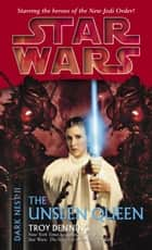 The Unseen Queen: Star Wars Legends (Dark Nest, Book II) ebook by Troy Denning