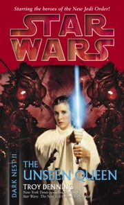 The Unseen Queen: Star Wars (Dark Nest, Book II) ebook by Troy Denning
