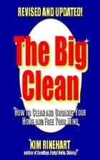 The Big Clean - How to Clean and Organize Your Home and Free Your Mind (Revised and Updated) ebook by Kim Rinehart