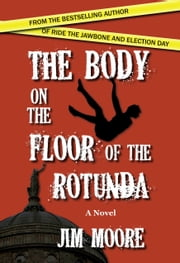 The Body on the Floor of the Rotunda ebook by Jim Moore