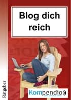 Blog dich reich ebook by Ulrike Albrecht, Robert Sasse, Yannick Esters