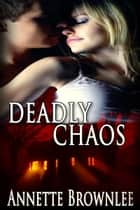 Deadly Chaos ebook by Annette Brownlee