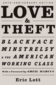 Love & Theft: Blackface Minstrelsy and the American Working Class ebook by Eric Lott,Greil Marcus