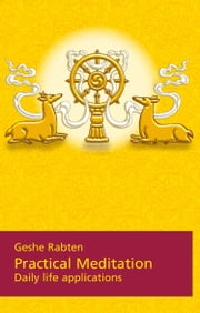 Practical Meditation - Daily life applications ebook by Geshe Rabten
