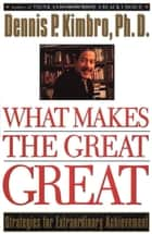 What Makes the Great Great - Strategies for Extraordinary Achievement ebook by Dennis Kimbro