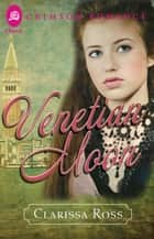 Venetian Moon ebook by Clarissa Ross