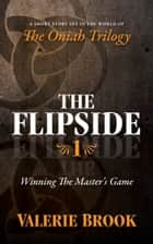 The Flipside #1: Winning The Master's Game ebook by Valerie Brook