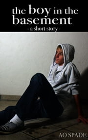 The Boy In The Basement - A Short Story - Ace's Shorts, #1 ebook by AO Spade