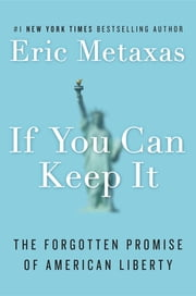 If You Can Keep It - The Forgotten Promise of American Liberty ebook by Eric Metaxas